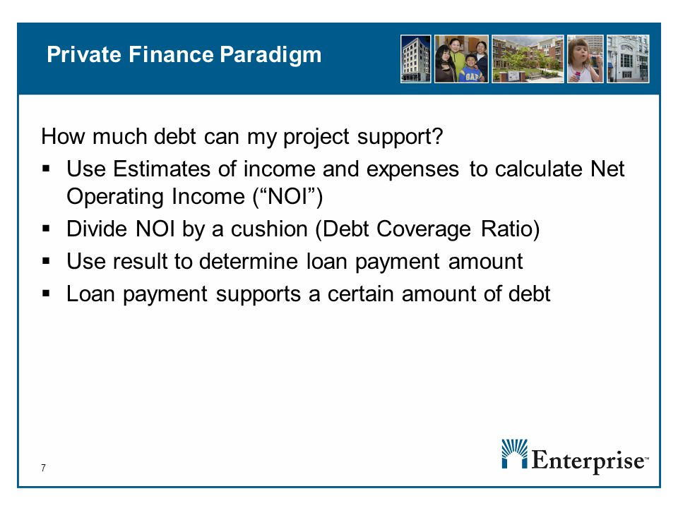 7 Private Finance Paradigm How much debt can my project support.