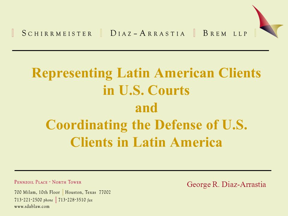 Representing Latin American Clients in U.S. Courts and Coordinating the Defense of U.S.