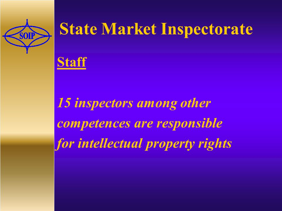 State Market Inspectorate Staff 15 inspectors among other competences are responsible for intellectual property rights