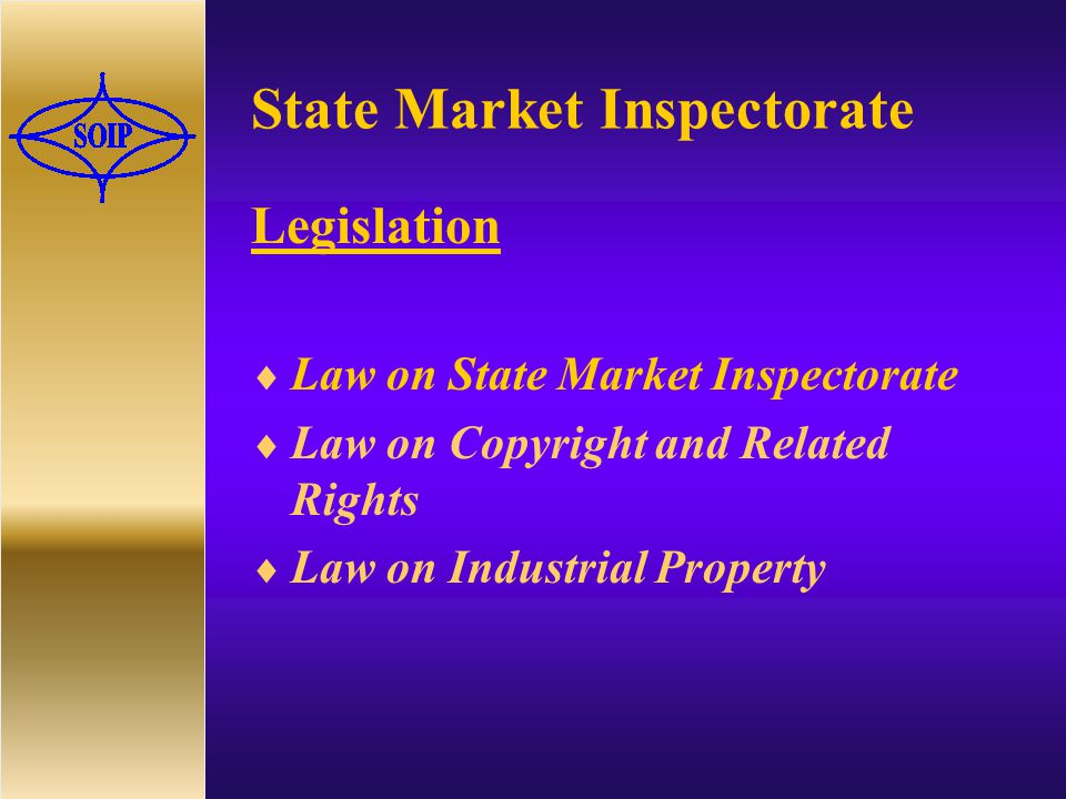 State Market Inspectorate Legislation  Law on State Market Inspectorate  Law on Copyright and Related Rights  Law on Industrial Property