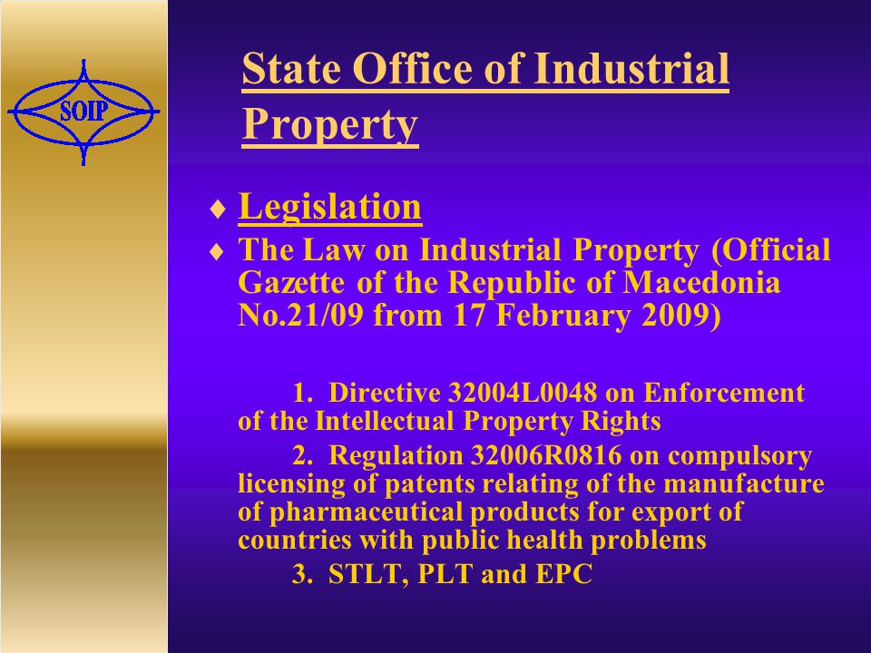 State Office of Industrial Property  Legislation  The Law on Industrial Property (Official Gazette of the Republic of Macedonia No.21/09 from 17 February 2009) 1.