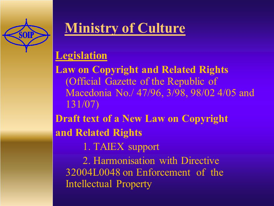 Ministry of Culture Legislation Law on Copyright and Related Rights (Official Gazette of the Republic of Macedonia No./ 47/96, 3/98, 98/02 4/05 and 131/07) Draft text of a New Law on Copyright and Related Rights 1.