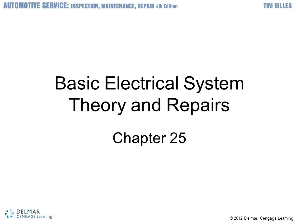 © 2012 Delmar, Cengage Learning Basic Electrical System Theory and Repairs Chapter 25