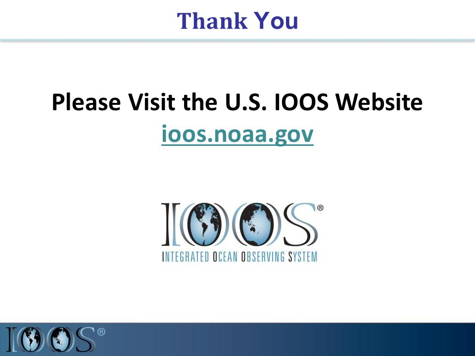 Thank You Please Visit the U.S. IOOS Website ioos.noaa.gov