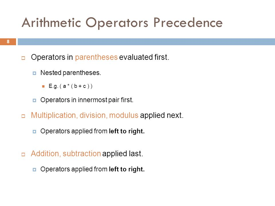 Arithmetic Operators Precedence  Operators in parentheses evaluated first.