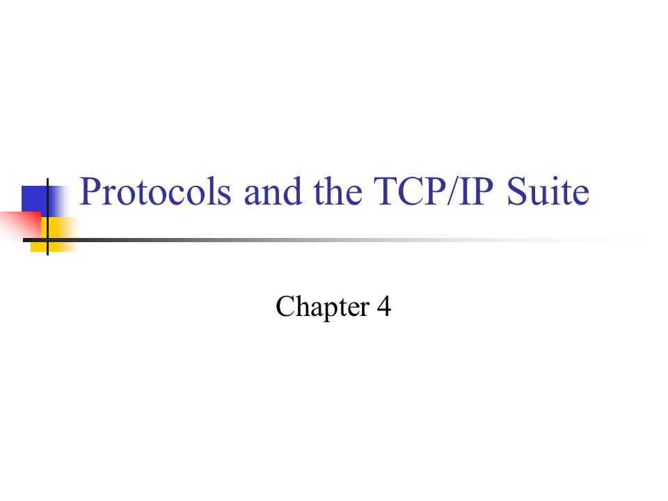 Protocols and the TCP/IP Suite Chapter 4
