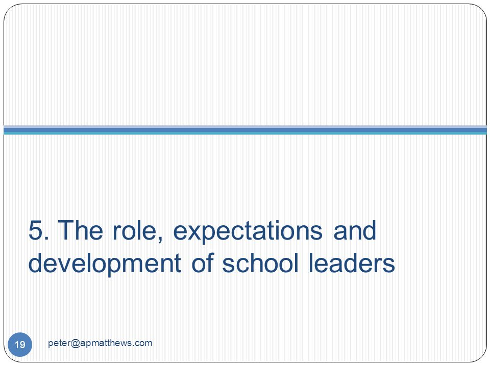 5. The role, expectations and development of school leaders 19