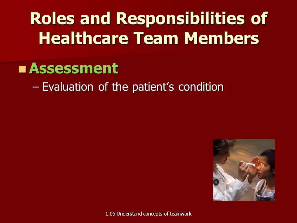 Roles and Responsibilities of Healthcare Team Members Assessment Assessment Treatment / management Treatment / management Education / advocacy Educati