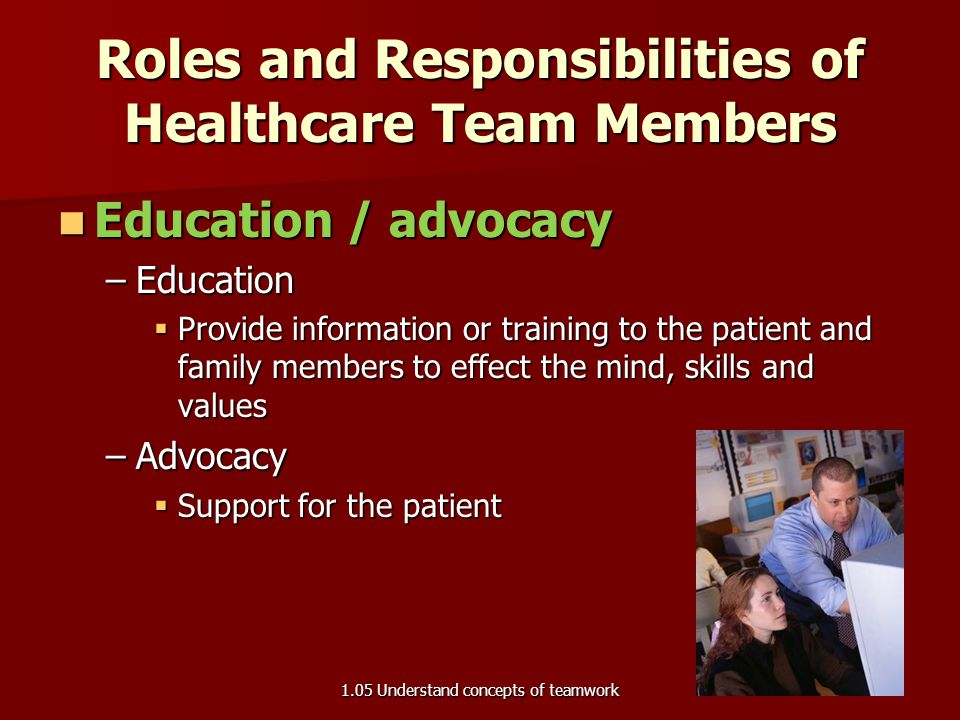 Roles and Responsibilities of Healthcare Team Members Treatment / management Treatment / management –Treatment  therapy  remediation of a health pro
