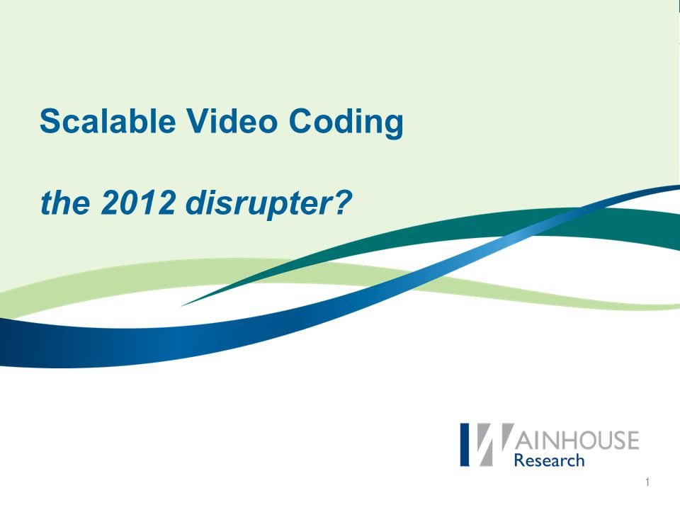 1 Scalable Video Coding the 2012 disrupter