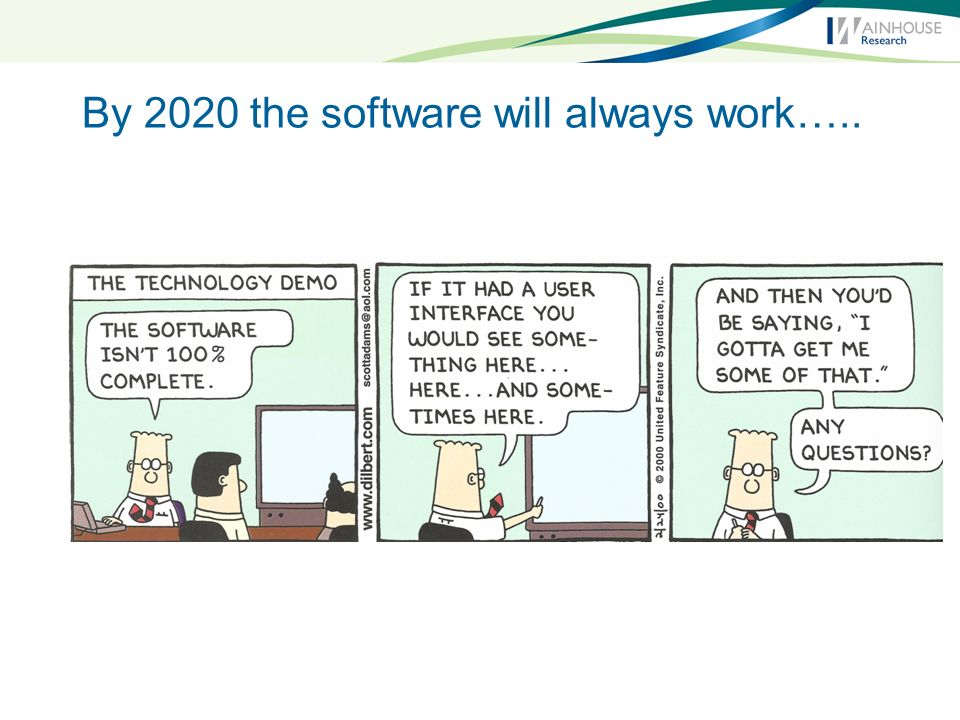 By 2020 the software will always work…..