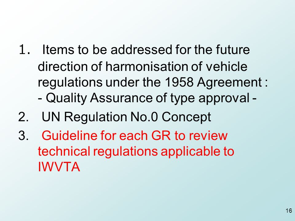  Items to be addressed for the future direction of harmonisation of vehicle regulations under the 1958 Agreement : - Quality Assurance of type approval - 2.