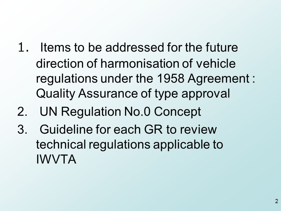  Items to be addressed for the future direction of harmonisation of vehicle regulations under the 1958 Agreement : Quality Assurance of type approval 2.