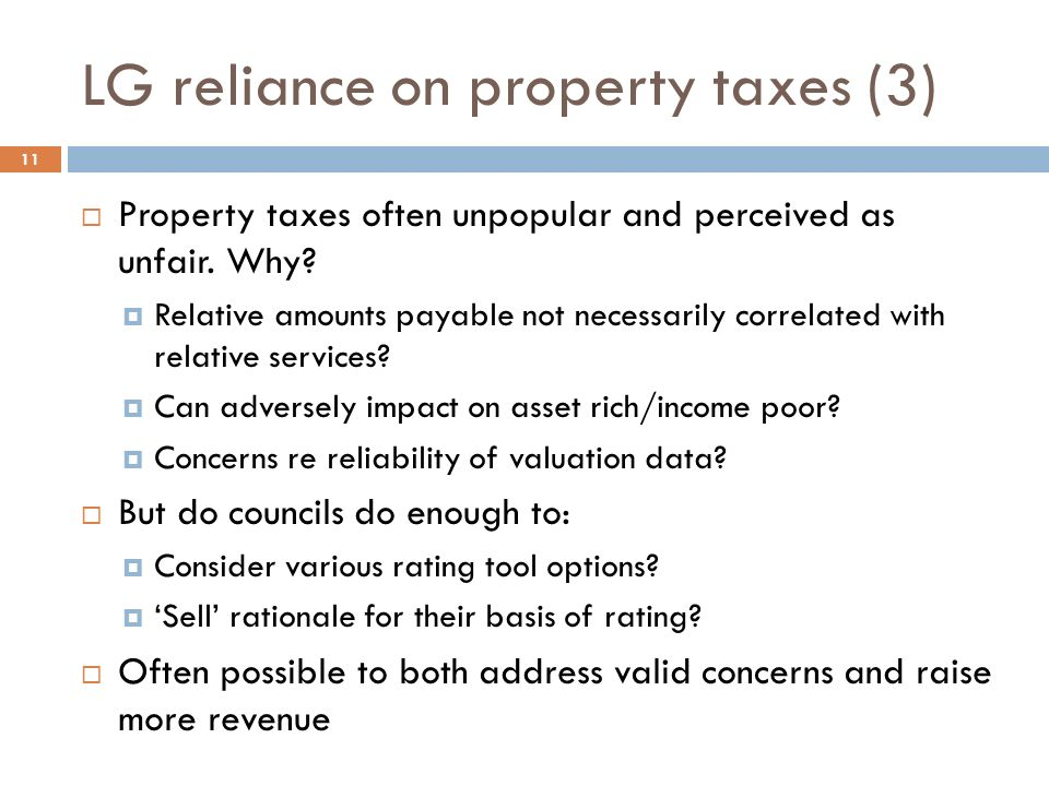 LG reliance on property taxes (3)  Property taxes often unpopular and perceived as unfair.