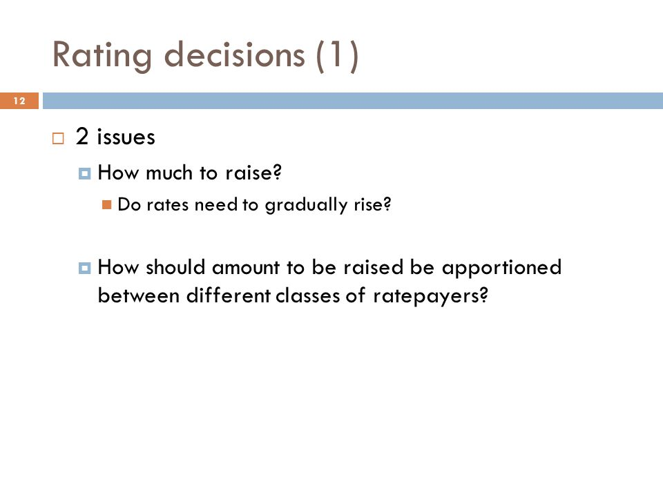 Rating decisions (1) 12  2 issues  How much to raise.