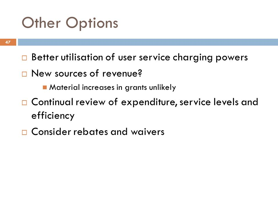 Other Options  Better utilisation of user service charging powers  New sources of revenue.