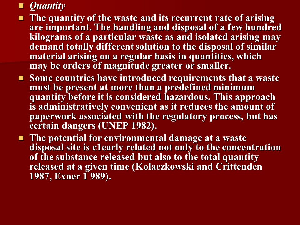 Quantity Quantity The quantity of the waste and its recurrent rate of arising are important.