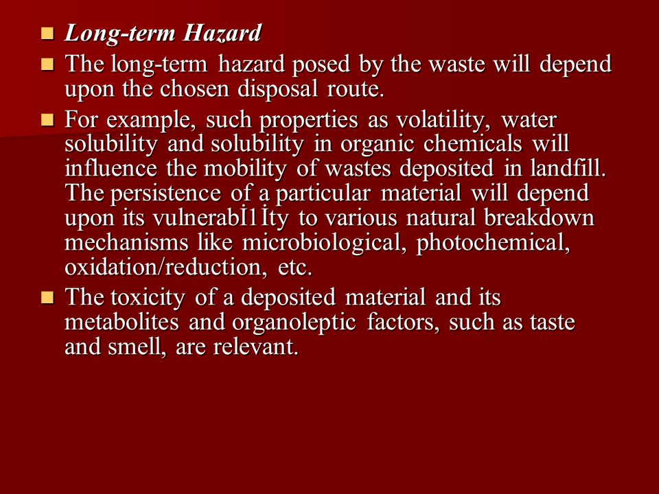 Long-term Hazard Long-term Hazard The long-term hazard posed by the waste will depend upon the chosen disposal route.