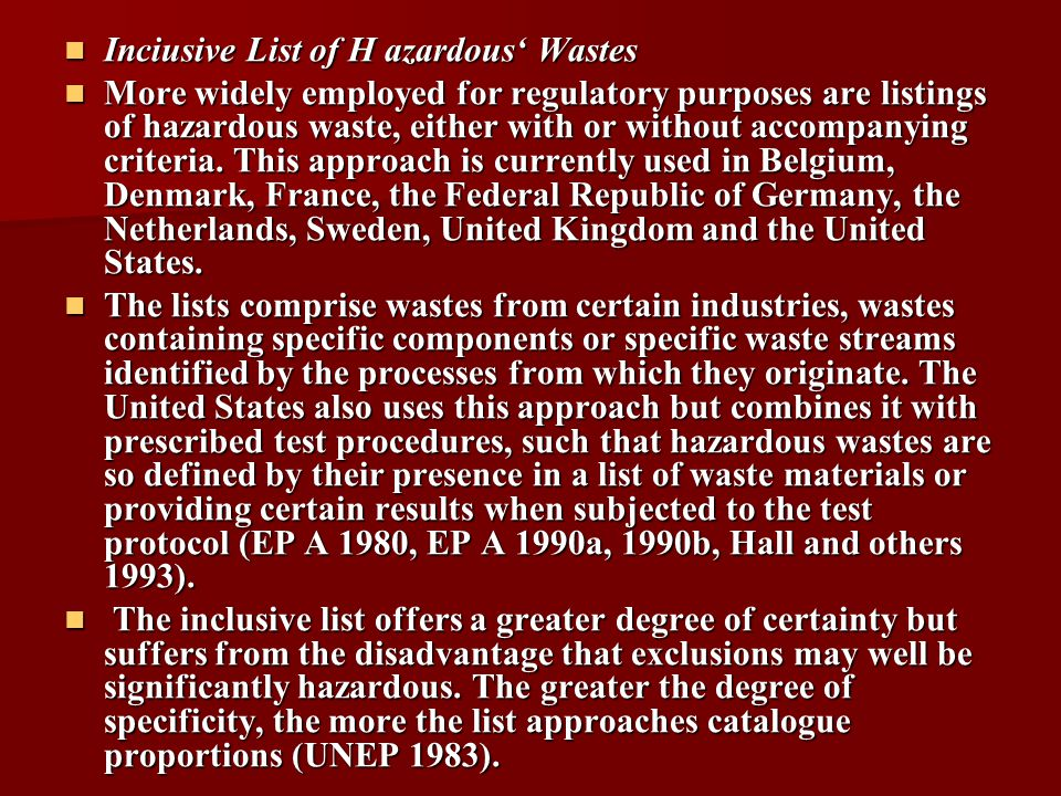 Inciusive List of H azardous' Wastes Inciusive List of H azardous' Wastes More widely employed for regulatory purposes are listings of hazardous waste, either with or without accompanying criteria.