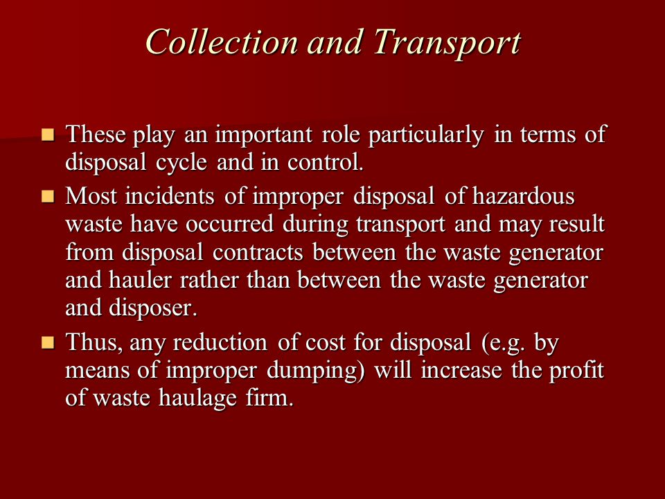 Collection and Transport These play an important role particularly in terms of disposal cycle and in control.