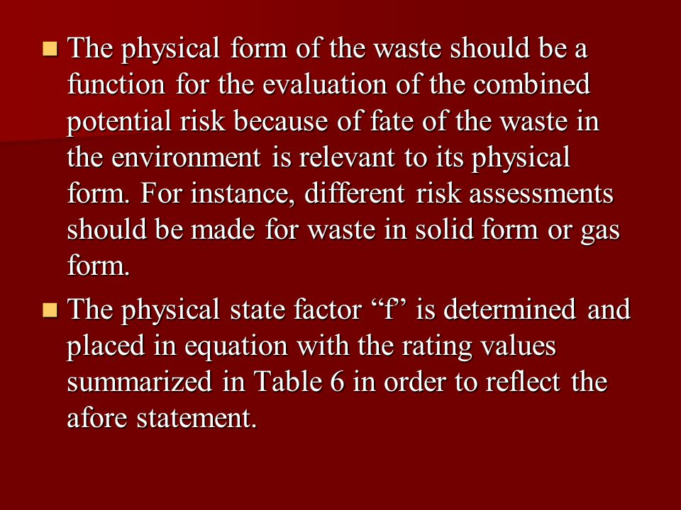 The physical form of the waste should be a function for the evaluation of the combined potential risk because of fate of the waste in the environment is relevant to its physical form.