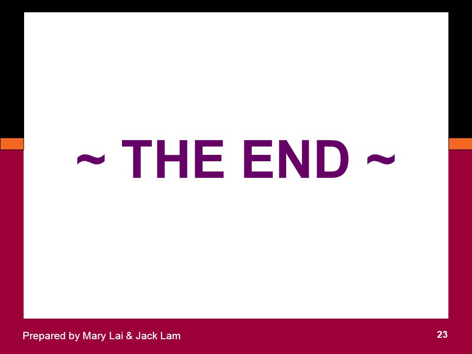 23 Prepared by Mary Lai & Jack Lam ~ THE END ~