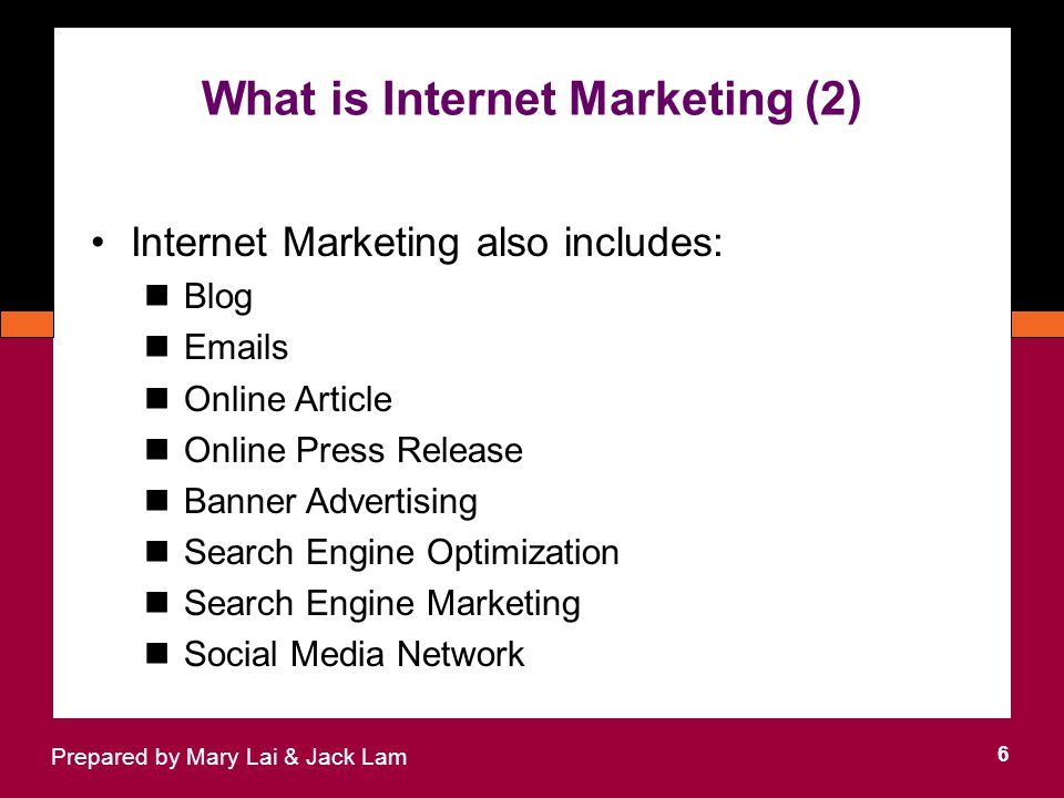 What is Internet Marketing (2) 6 Prepared by Mary Lai & Jack Lam Internet Marketing also includes: Blog  s Online Article Online Press Release Banner Advertising Search Engine Optimization Search Engine Marketing Social Media Network