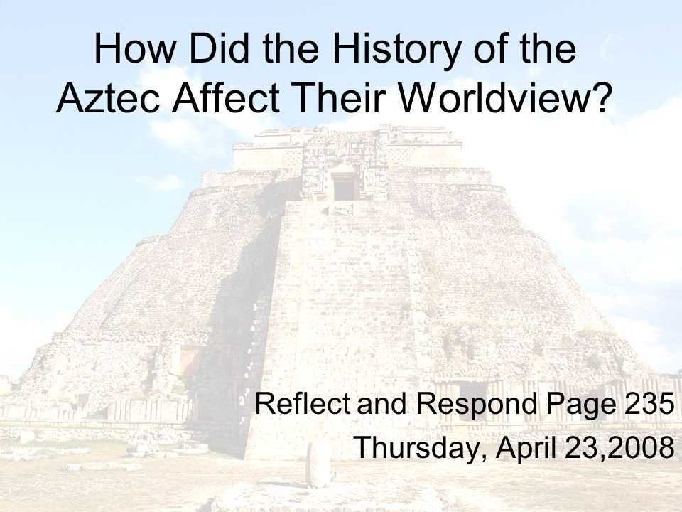 How did the history of the aztec affect their worldview reflect 1 how did the history of the aztec affect their worldview sciox Image collections