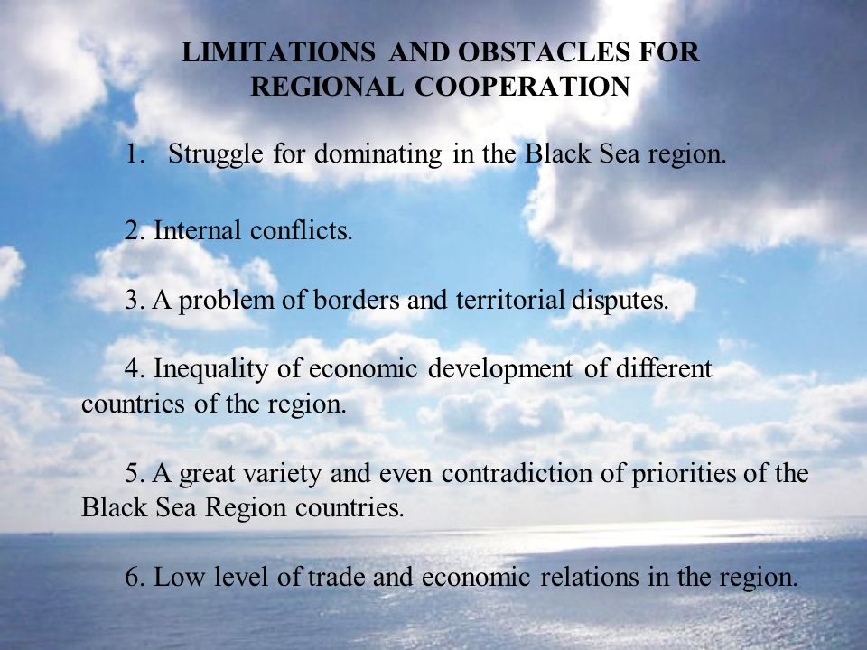 LIMITATIONS AND OBSTACLES FOR REGIONAL COOPERATION 1.Struggle for dominating in the Black Sea region.