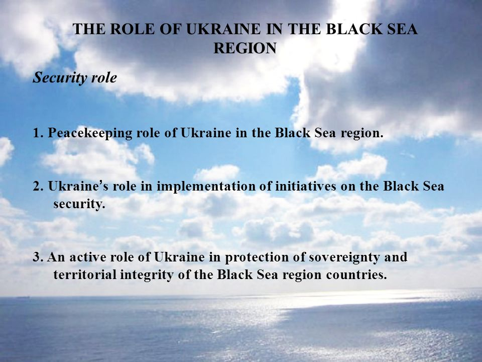 THE ROLE OF UKRAINE IN THE BLACK SEA REGION Security role 1.