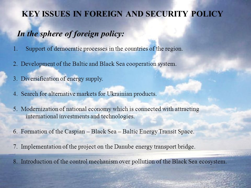 KEY ISSUES IN FOREIGN AND SECURITY POLICY In the sphere of foreign policy: 1.Support of democratic processes in the countries of the region.