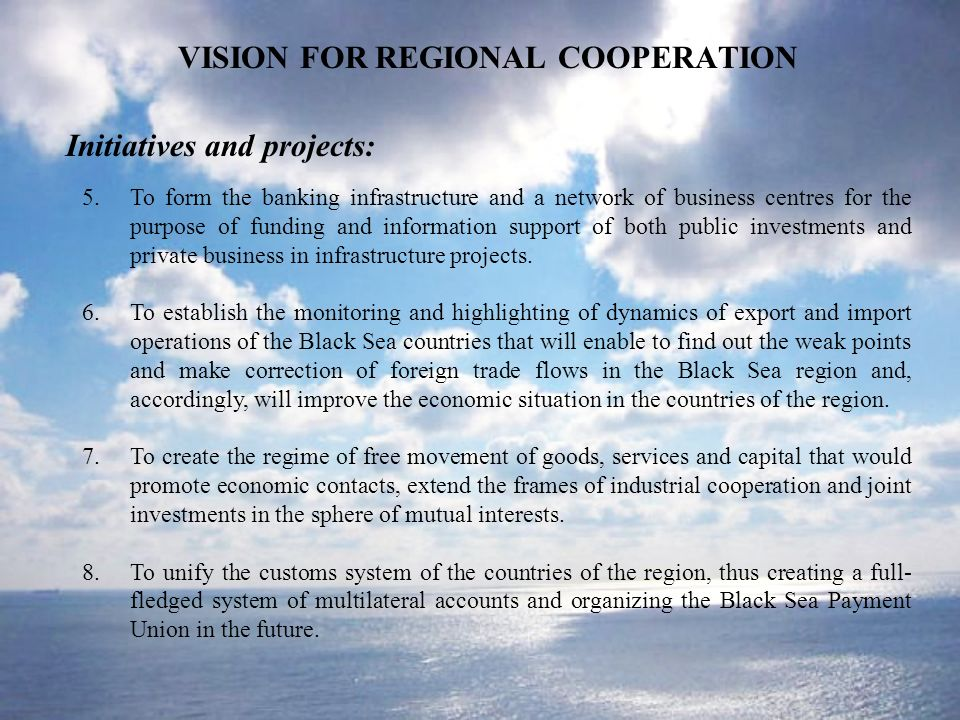 VISION FOR REGIONAL COOPERATION Initiatives and projects: 5.To form the banking infrastructure and a network of business centres for the purpose of funding and information support of both public investments and private business in infrastructure projects.