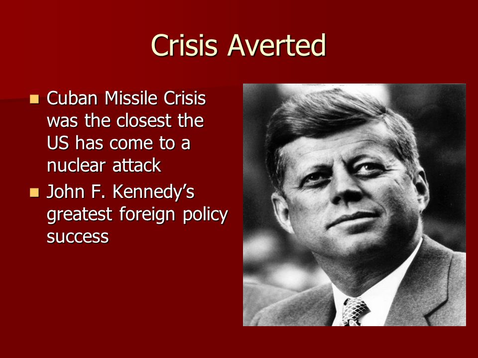Crisis Averted Cuban Missile Crisis was the closest the US has come to a nuclear attack Cuban Missile Crisis was the closest the US has come to a nuclear attack John F.