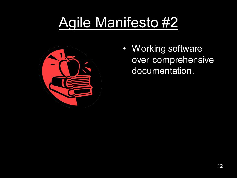 Agile Manifesto #2 Working software over comprehensive documentation. 12