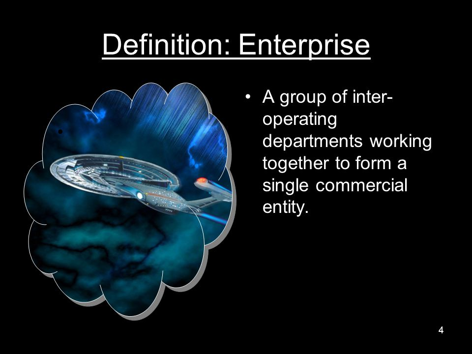 Definition: Enterprise A group of inter- operating departments working together to form a single commercial entity.