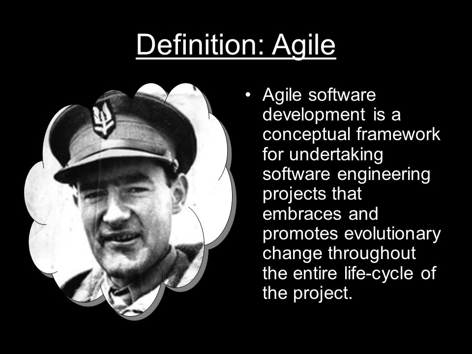 Definition: Agile Agile software development is a conceptual framework for undertaking software engineering projects that embraces and promotes evolutionary change throughout the entire life-cycle of the project.