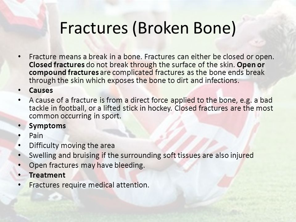 Fractures (Broken Bone) Fracture means a break in a bone.