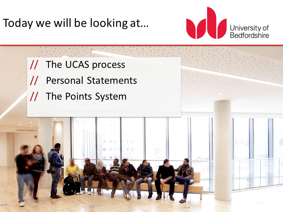 Today we will be looking at… // The UCAS process // Personal Statements // The Points System // The UCAS process // Personal Statements // The Points System