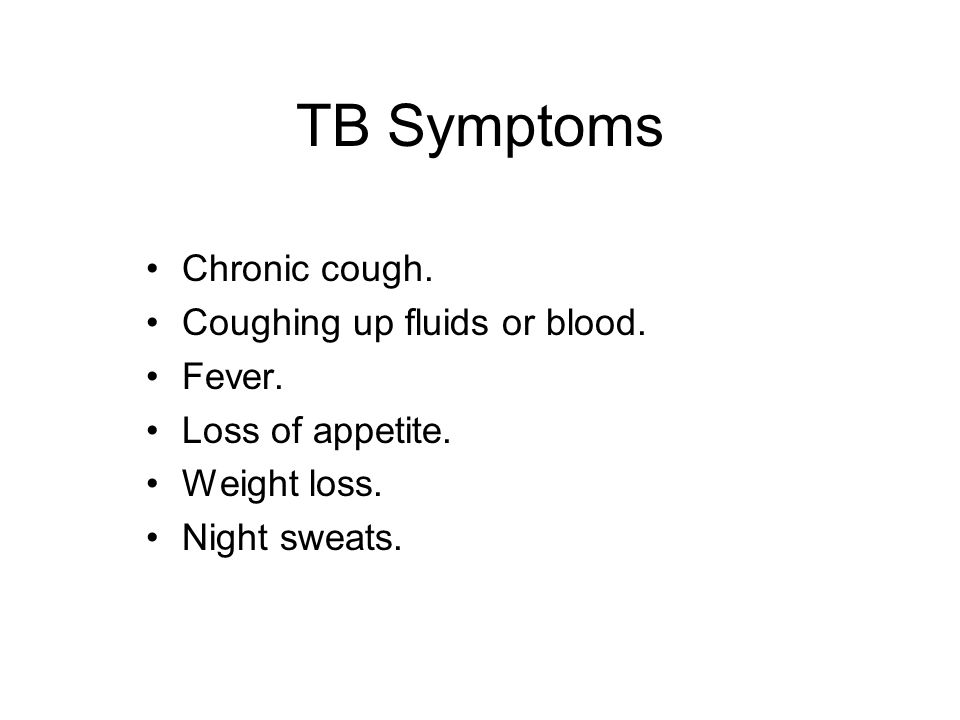 TB Symptoms Chronic cough. Coughing up fluids or blood.