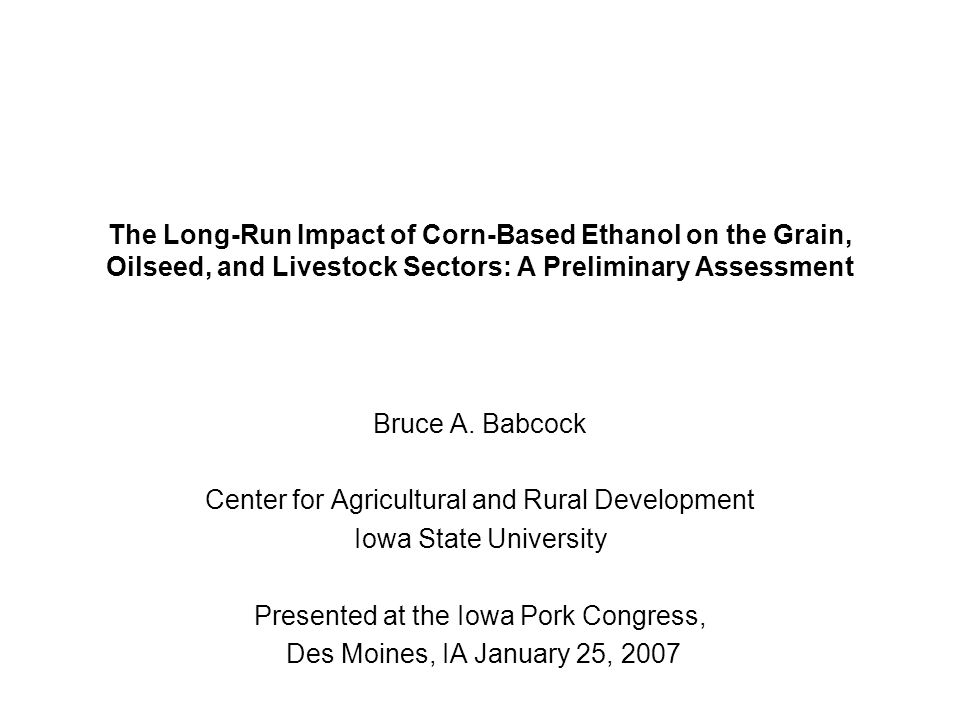 The Long-Run Impact of Corn-Based Ethanol on the Grain, Oilseed, and Livestock Sectors: A Preliminary Assessment Bruce A.