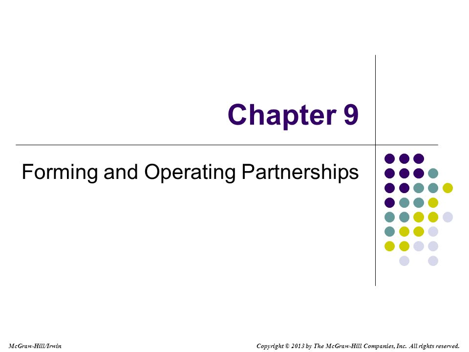 Chapter 9 Forming and Operating Partnerships Copyright © 2013 by The McGraw-Hill Companies, Inc.