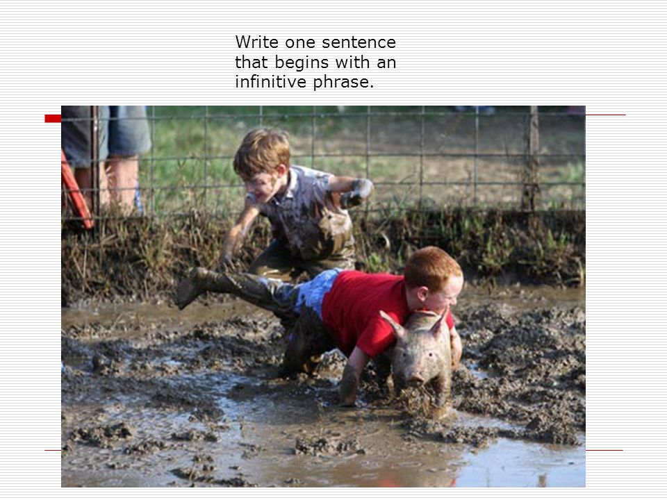 Write one sentence that begins with an infinitive phrase.