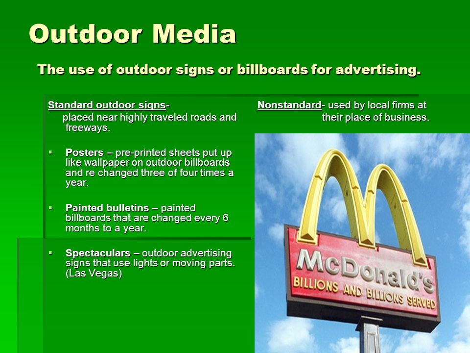 Outdoor Media The use of outdoor signs or billboards for advertising.