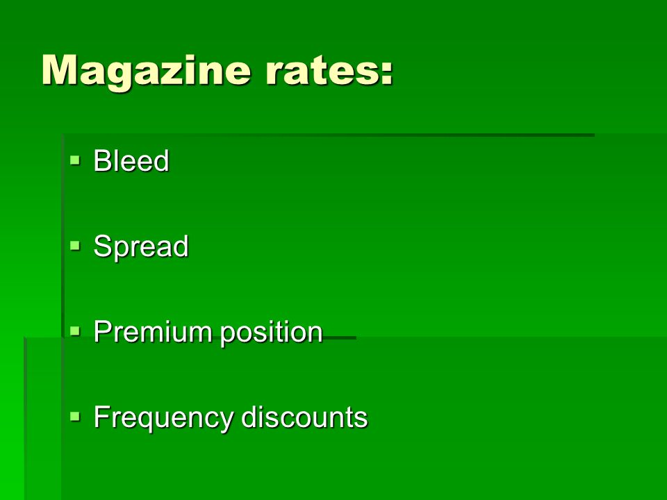Magazine rates:  Bleed  Spread  Premium position  Frequency discounts