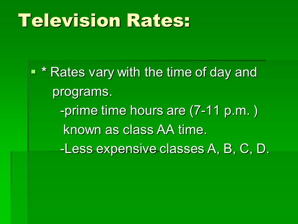 Television Rates:  * Rates vary with the time of day and programs.