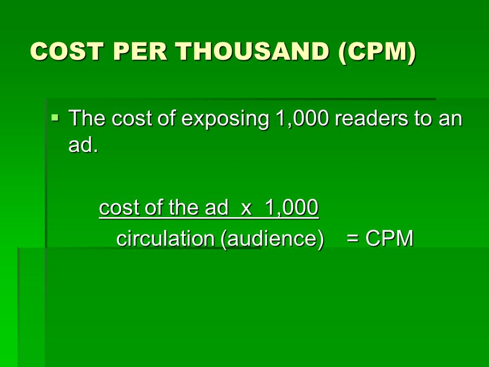 COST PER THOUSAND (CPM)  The cost of exposing 1,000 readers to an ad.