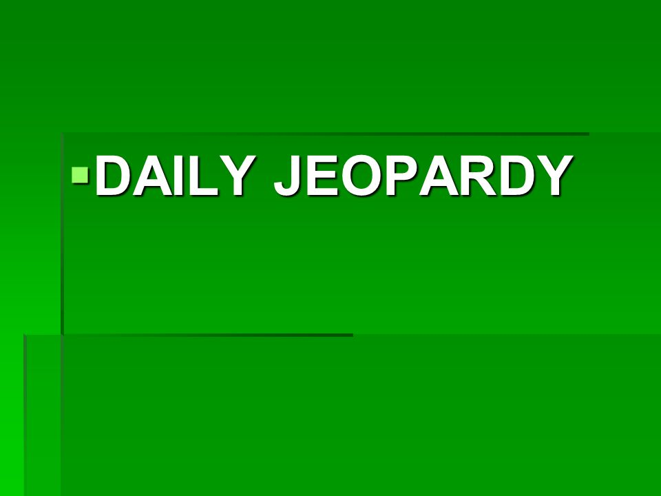  DAILY JEOPARDY