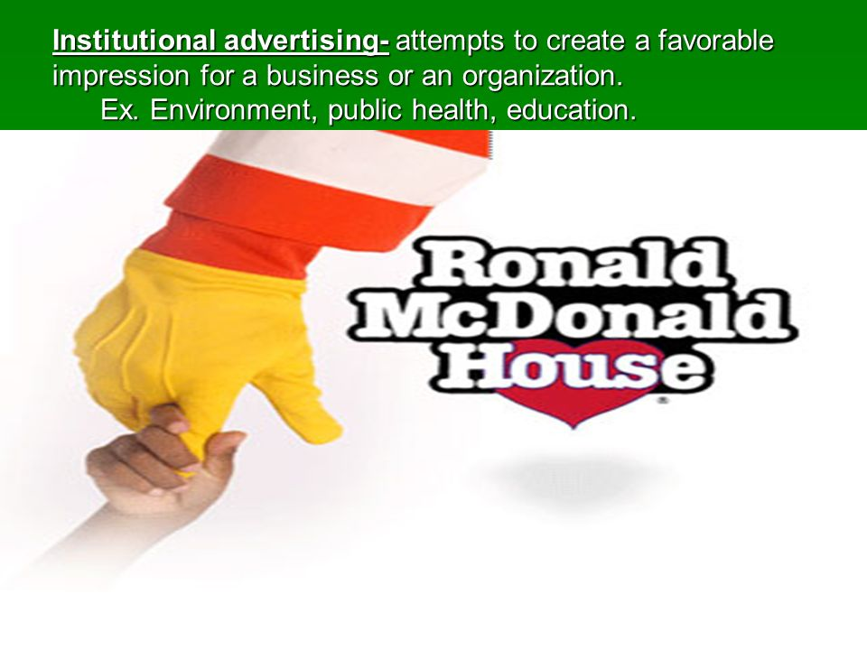 Institutional advertising- attempts to create a favorable impression for a business or an organization.