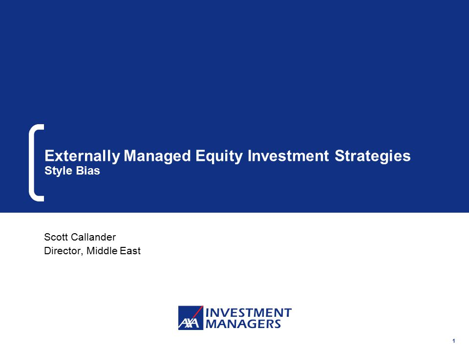 1 Externally Managed Equity Investment Strategies Style Bias Scott Callander Director, Middle East