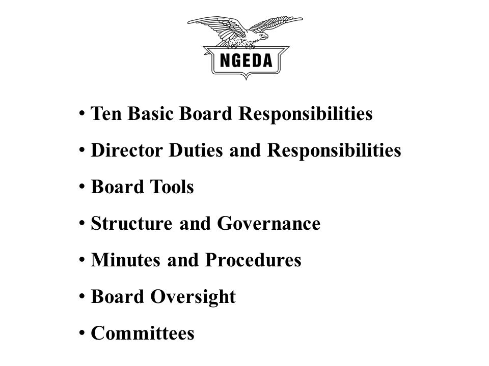 Ten Basic Board Responsibilities Director Duties and Responsibilities Board Tools Structure and Governance Minutes and Procedures Board Oversight Committees